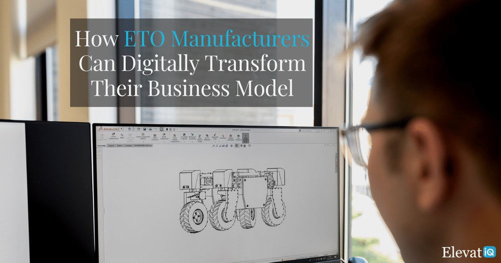 How ETO Manufacturers Can Digitally Transform Their Business Model