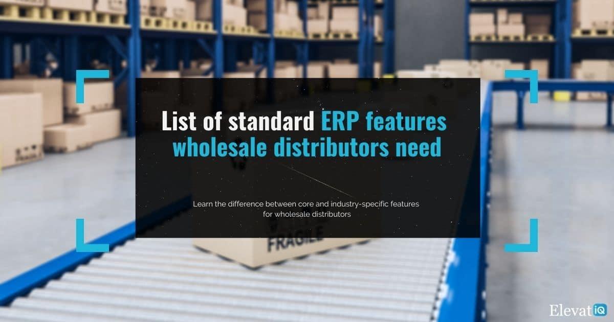 List of standard ERP features wholesale distributors need