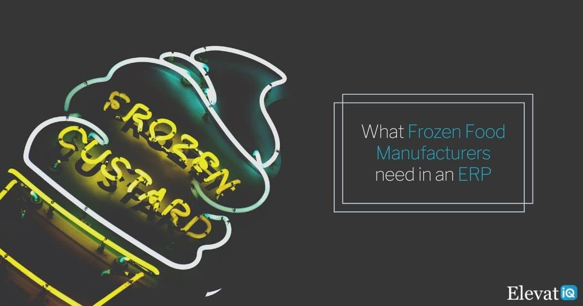 What Frozen Food Manufacturers need in an ERP