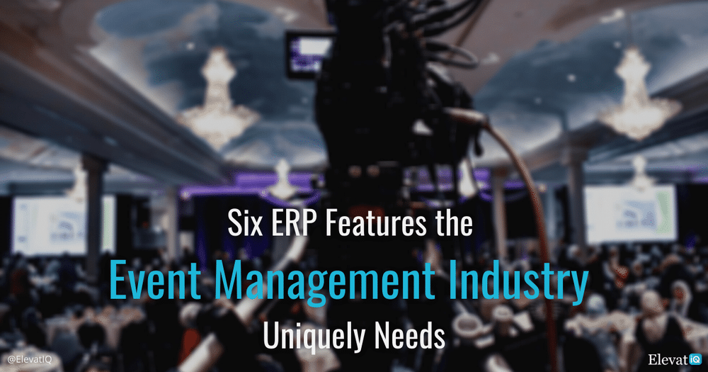 Six ERP Features the Event Management Industry Uniquely Needs