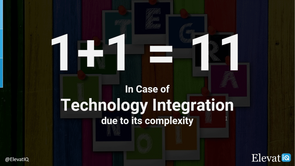1+1=11 in case of technology integration due to its complexity | ElevatIQ