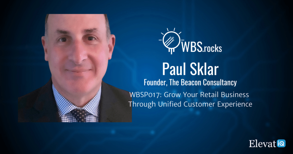 Grow Your Retail Business Through Unified Customer Experience w/ Paul Sklar